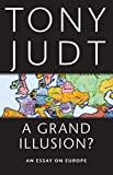 Judt, Tony: A Grand Illusion?: An Essay on Europe
