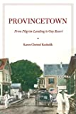 KRAHULIK, KAREN CHRISTEL: Provincetown: From Pilgram Landing To Gay Resort