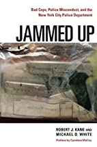 Jammed Up: Bad Cops, Police Misconduct, and…