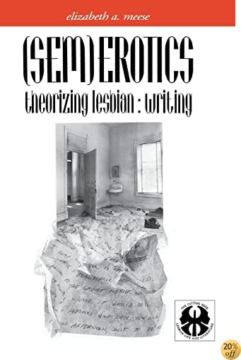 (Sem)Erotics: Theorizing Lesbian: Writing (The Cutting Edge: Lesbian Life and Literature Series)