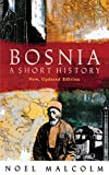 Malcolm, Noel: Bosnia: A Short History