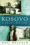 Malcolm, Noel: Kosovo: A Short History