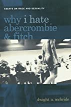 Why I Hate Abercrombie & Fitch: Essays On…