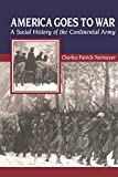 Neimeyer, Charles Patrick: America Goes to War: A Social History of the Continental Army