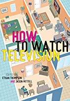 How To Watch Television by Ethan Thompson