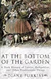 Purkiss, Diane: At the Bottom of the Garden : A Dark History of Fairies, Hobgoblins and Other Troublesome Things