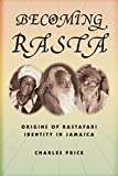 Price, Charles: Becoming Rasta: Origins of Rastafari Identity in Jamaica
