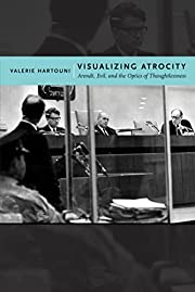 Visualizing atrocity : Arendt, evil, and the…