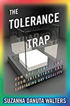 The Tolerance Trap: How God, Genes, and Good…