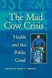 Ratzan, Scott C.: Mad Cow Crisis: Health and the Public Good