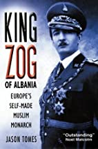 King Zog: Self-Made Monarch of Albania by…