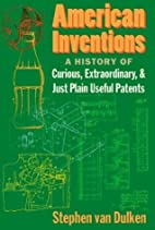 American Inventions: A History of Curious,…