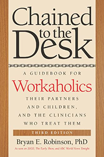 chained-to-the-desk-third-edition-a-guid-for-workaholics-their-partners-and-children-and-the-clinicians-who-treat-them