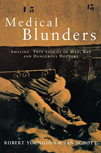 medical-blunders-amazing-true-stories-of-mad-bad-and-dangerous-doctors