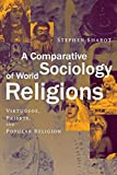 Stephen Sharot: A Comparative Sociology of World Religions: Virtuosi, Priests, and Popular Religion