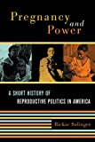 Solinger, Rickie: Pregnancy And Power: A Short History of Reproductive Politics in America