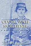 Logue, Larry M.: The Civil War Soldier: A Historical Reader