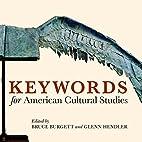 Keywords for American Cultural Studies by…