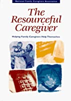 The Resourceful Caregiver: Helping Family…
