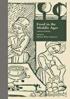 Food in the Middle Ages: A Book of Essays…