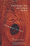 Berry, Kathleen S.: The Dramatic Arts and Cultural Studies: Acting Against the Grain