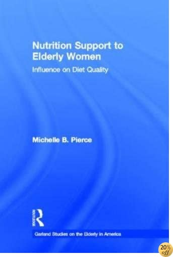Nutrition Support to Elderly Women: Influence on Diet Quality (Garland Studies on the Elderly in America)