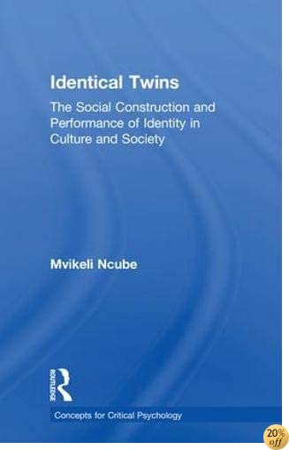 Identical Twins: The Social Construction and Performance of Identity in Culture and Society (Concepts for Critical Psychology)