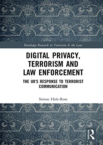 digital-privacy-terrorism-and-law-enforcement-the-uks-response-to-terrorist-communication-routledge-research-in-terrorism-and-the-law