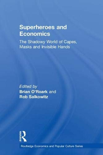 superheroes-and-economics-the-shadowy-world-of-capes-masks-and-invisible-hands-routledge-economics-and-popular-culture-series