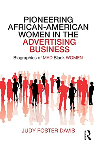 pioneering-african-american-women-in-the-advertising-business-biographies-of-mad-black-women-routledge-studies-in-the-history-of-marketing