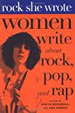 McDonnell, Evelyn: Rock She Wrote : Women Write about Rock, Pop and Rap
