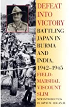 Defeat Into Victory: Battling Japan in Burma…