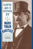 Twain, Mark: Life As I Find It: A Treasury of Mark Twain Rarities