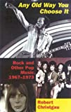 Christgau, Robert: Any Old Way You Choose It: Rock and Other Pop Music, 1967-1973