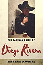 The Fabulous Life of Diego Rivera by Bertram…