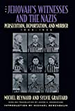 Reynaud, Michel: The Jehovah's Witnesses and the Nazis: Persecution, Deportation, and Murder, 1933-1945