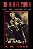 Koch, H. W.: The Hitler Youth: Origins and Development 1922-1945