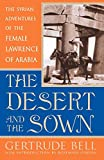 Bell, Gertrude: The Desert and the Sown: The Syrian Adventures of the Female Lawrence of Arabia