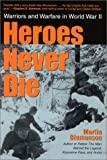 Blumenson, Martin: Heroes Never Die: Warriors and Warfare in World War II