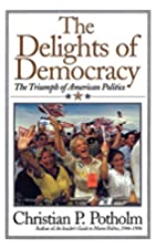 The Delights Of Democracy: The Triumph of…