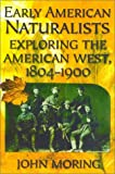 Moring, John: Early American Naturalists: Exploring the American West, 1804-1900