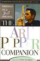 The Art Pepper Companion: Writings on a Jazz…