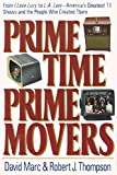 Marc, David: Prime Time, Prime Movers: From I Love Lucy to L.A. Law-America's Greatest TV Shows and the People Who Created Them (The Television)