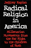 Jeffrey Kaplan: Radical Religion in America: Millenarian Movements from the Far Right to the Children of Noah (Religion and Politics)