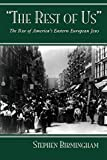 Birmingham, Steven: The Rest of Us: The Rise of America's Eastern European Jews