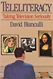 Bianculli, David: Teleliteracy: Taking Television Seriously