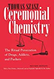 Thomas Szasz: Ceremonial Chemistry: The Ritual Persecution of Drugs, Addicts, and Pushers