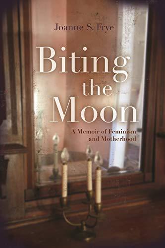 biting-the-moon-a-memoir-of-feminism-and-motherhood-writing-american-women