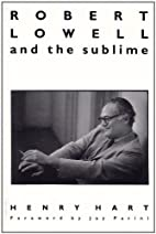 Robert Lowell and the Sublime by Henry Hart