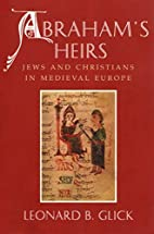 Abraham's Heirs: Jews and Christians in…